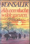 Konsalik, Heinz. G. - ALS EEN VLUCHT WILDE GANZEN