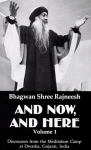 Bhagwan Shree Rajneesh (Osho) - And now, and here, volume 1; discourses from the meditation camp at Dwarka, Gujarat, India
