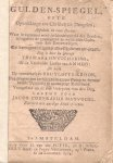 Mayvogel, Jacob Coenraeds - Gulden-Spiegel ofte Opwekkinge tot Christelyke Deugden (vier delen in één band: zie extra)