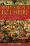 Kamen, Henry - SPAIN'S ROAD TO EMPIRE - The Making of a World Power 1492-1763
