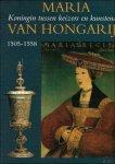 BOOGERT, BOB VAN DEN. - Maria van Hongarije. Koningin tussen keizers en kunstenaars. 1505-1558.