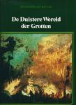 Natuurboeken - K. A. van den Hoek (redactie) - DE WONDERLIJKE NATUUR - DE DUISTERE WERELD DER GROTTEN