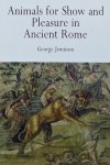 Jennison, George - Animals For Show And Pleasure In Ancient Rome.