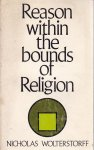 Nicholas Woltertorff - Reason within the bounds of religion
