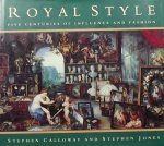 Calloway, Stephen. / Jones, Stephen. - Royal Style. Five Centuries of Influence and Fashion.