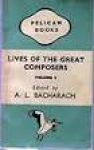 Bacharach, A.L. (edited by) - LIVES OF THE GREAT COMPOSERS - volume 3