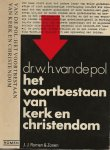 Pol, Dr. W.H. van de [Emeritus hoogleraar van de R.K. Universiteit te Nijmegen - Het voortbestaan van kerk en christendom