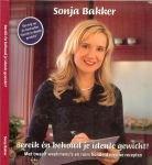 Bakker, Sonja ..  gewichtsconsulente - Bereik en behoud je ideale gewicht ! Met twaalf weekmenu's en ruim honderd nieuwe recepten