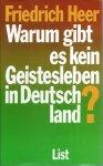 Heer, Friedrich - WARUM GIBT ES KEIN GEISTESLEBEN IN DEUTSCHLAND?