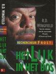 Wingfield, R.D. Vertaald door Theo  Horsten  Omslagontwerp Alpha Design - Rechercheur Frost  Het lijk in het Bos