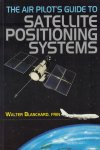 Blanchard, Walter - The Air Pilot's Guide To Satellite Positioning Systems, 198 pag. paperback, goede staat (datum op schutblad geschreven)