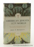 McGreevy, John T. - American jesuits and the world : how an embattled religious order made modern catholicism global.