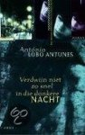 Antonio Lobo Antunes - Verdwijn Niet Zo Snel In Die Donkere Nacht