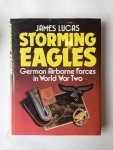 Lucas, James - Storming Eagles. German Airborne Forces in World War Two.