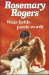 Rogers, Rosemary - WAAR LIEFDE PASSIE WORDT