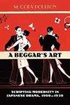 Poulton, M. Cody. - A Beggar's Art: Scripting Modernity in Japanese Drama, 1900-1930.