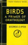Hyde, George E. - Birds: A primer of ornithology. Teach yourself books