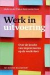 Wijk, Alieke van, Henk van der Steen, - Werk in uitvoering. Over de kracht van improviseren op de werkvloer