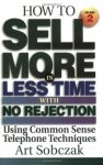 Sobczak, Art - How to Sell More in Less Time, With No Rejection, Using Common Sense Telephone Techniques. Volume 2