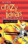 EHRLICH, ROBERT. - Nine Crazy Ideas in Science. : A Few Might Even Be True.