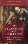 Moshe Halbertal, Stephen Holmes - The Beginning of Politics / Power in the Biblical Book of Samuel