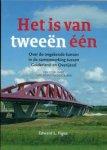 Figee, Edward - Het is van tweeën één. Over de ongekende kansen in de samenwerking tussen Gelderland en Overijssel. Een essay over twee eigenstandige buren