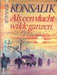 Konsalik, Heinz .G.  Nederlandse vertaling  David van Rossum ..  Omslag P.A.H. van den Harst - Als een vlucht wilde ganzen