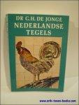 DE JONGE, C.H. - NEDERLANDSE TEGELS.