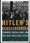 Aly, Götz - Hitler's Beneficiaries / Plunder, Race War, and the Nazi Welfare State
