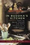 Snow, Kimberley - In Buddha's Kitchen Cooking, Being Cooked, and Other Adventures in a Meditation Center