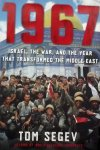Segev, Tom. - 1967 / Israel, the War, and the Year That Transformed the Middle East