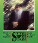 Bhagwan Shree Rajneesh (Osho) - Satyam Shivam Sundram; truth godliness beauty