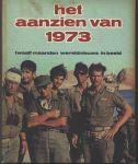 Aanzien van - HET AANZIEN VAN 1973 - TWAALF MAANDEN WERELDNIEUWS IN BEELD