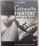 Goss, Chris. - The Luftwaffe Fighters'  Battle of Britain, The inside story: July-October 1940.