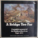 David Clark (Design Group) Limited - A bridge too far : a graphic account of the Battle of Arnhem, Sept. 1944 : based on the book A Bridge too far by Cornelius Ryan