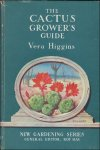 HIGGINS, Vera; - THE CACTUS GROWER'S GUIDE,