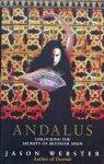 Webster, Jason. - Andalus. Unlocking the secrets of Moorish Spain.