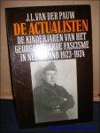 VAN DER PAUW, J.L.. - DE ACTUALISTEN. DE KINDERJAREN VAN HET GEORGANISEERDE FASCISME IN NEDERLAND 1923 - 1924,