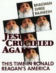 Bhagwan Shree Rajneesh (Osho) - Jesus crucified again; this time in Ronald Reagan's America