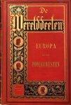 BERG, J.C. van den - De Werelddeelen: Europa en de Poolgewesten (bewerkt naar Friedrich von Hellwald's 'Die Erde und ihre Völker)'