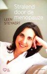 Steyaert , Leen.  [ ISBN 9789002239632 ] - Stralend door de Menopauze . ( Stralend door de menopauze overstelpt je niet met medische informatie over de typische menopauzekwaaltjes, maar brengt een positief verhaal. Leen Steyaert vertelt je wat je van de menopauzejaren kunt leren en laat je -