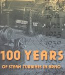 Auteurs (diverse) - 100 Years (History, current development and production of Steam Turbines in Brno)