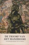 Roëll, D.C. (inl.) - De triomf van het Maniërisme. De Europese stijl van Michelangelo tot El Greco