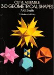 Smith, A.G. - Cut & Assemble 3-D Geometrical Shapes (10 Models in Full Color)