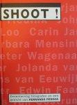 Shoot ; Chantal Kortenhorst (design) - Shoot! Eenentwintig fotografen en een gedicht van Fernando Pessoa