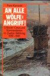 Kurowski, Franz - An Alle Wölfe : Angriff ! (U-Boot - Crews und Kommandanten im Zweiten Weltkrieg 1939 - 1945, 525 pag. hardcover, gave staat