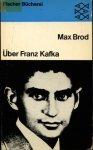 Brod, Max - Über Franz Kafka. Franz Kafka - Eine Biographie, Franz Kafkas Glauben und Lehre, Verzweiflung und Erlösung im Werk Franz Kafkas