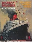 GALBRAITH, Russell - Destiny's daughter; The tragedy of RMS Queen Elizabeth