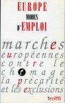 Husson, Michel en anderen - Europe. Modes d'emploi. Marches Europeennes contre le chomage la precarite et les exclusions
