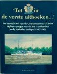 Wijn, J.J.A. (Red.) - Tot in de verste uithoeken ...  De cruciale rol van de Gouvernements Marine bij het vestigen van de Pax Neerlandica in de Indische Archipel 1815-1962.